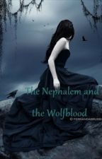 The Nephilim and the Wolfblood *On Hold by VampireKitty402