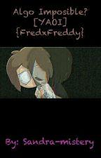 Algo Imposible? [YAOI] { FredxFreddy} by Sandra-mistery