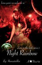 Night Rainbow ※ Love In The Dark Series ※ Kura Yami No Naka De Ai by HanasitaRin