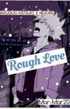 Bakugou Katsuki x Reader: Rough Love by Mar-Mar20
