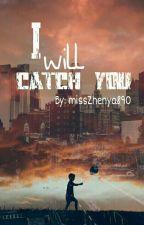 Я поймаю тебя. by missZhenya890