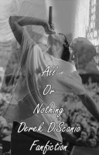 All Or Nothing (Derek DiScanio fanfiction | Sequel to If I'm Lucky ) by Starksparker