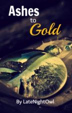 Ashes to Gold by LateNightOwl