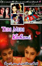 ❤TERI MERI KAHANI❤ by i_am_a_writer2k16