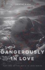 Dangerously In Love (Mafia in Love Series, Book 1) by RachelChristineSchwa