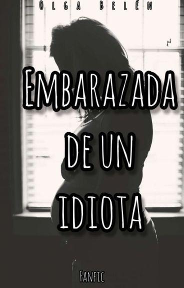 Embarazada de un idiota(Niall Horan y tú)©[Terminada]