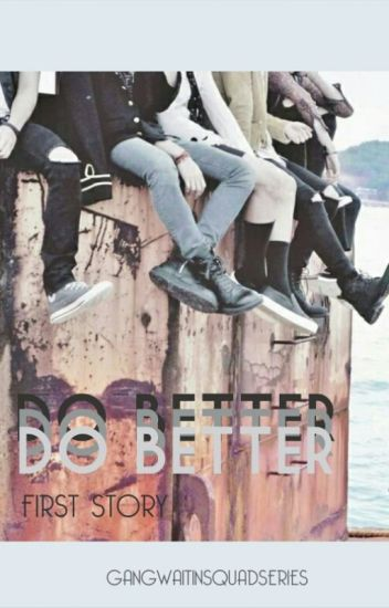 Do Better : The First Story [gangwaitinsquadseries]✔