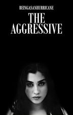 The Aggressive by BeingAsAnHurricane