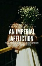 AN IMPERIAL AFFLICTION  by youcancallmeaka