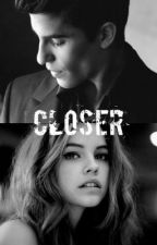 Closer (DISCONTINUED) by marcmarquezfanfic