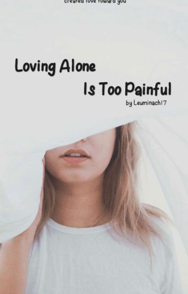 LOVING ALONE IS TOO PAINFUL