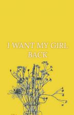 """""""I Want My Girl Back"""" by PatatasNiTen"""