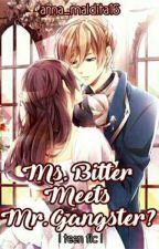 Ms. Bitter Meets Mr. Gangster??? by anna_maldita16