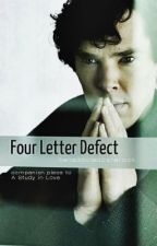 Four-Letter Defect by benaddicted2sherlock