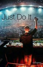 Just do it ! (En Pause)  [Martin Garrix Fanfiction] by chloperr