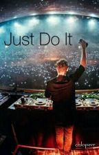 Just do it !  [Martin Garrix Fanfiction] by chloperr