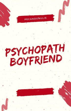 Psychopath Boyfriend [COMPLETE] by Pecandunulis