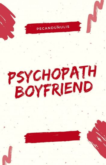 PSYCHOPATH BOYFRIEND