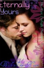Eternally Yours- The Next Twilight Chapter by Bella_Marie_Cullen