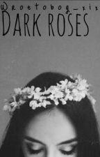Dark roses - Zerkaa  by wroetobog_xix