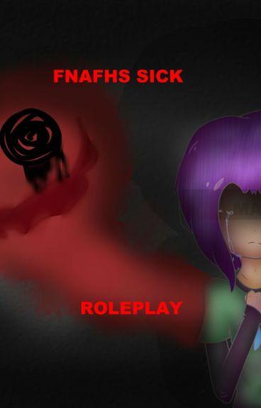 """Fnafhs Sick""  RP"