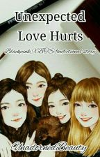 Unexpected Love Hurts ( A Blackpink Fanfic) by I_amME97