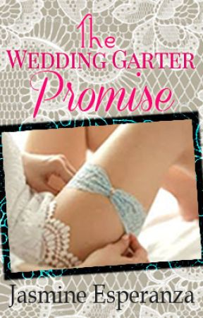 The Wedding Garter Promise (unedited) by JasmineEsperanzaPHR
