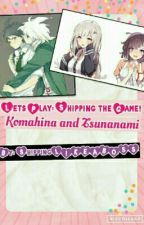 Let's Play: Shipping The Game-Komahina and Tsunanami style! by shippingLIKEABOSS