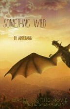 """Something Wild --- A """"Pete's Dragon"""" Fanfiction by amplifang765"""