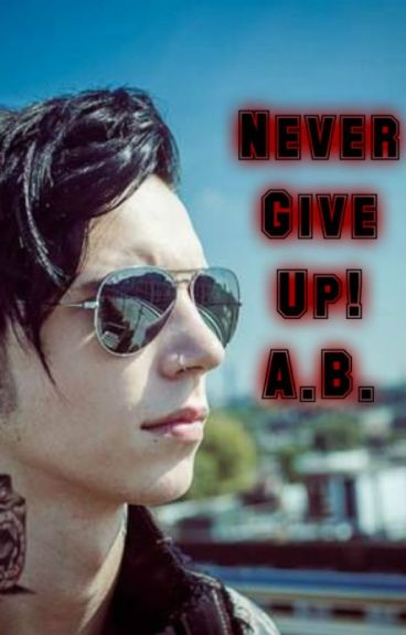 Never Give Up ||A. Biersack