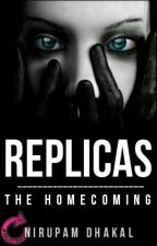 Replicas: The Homecoming  by NirupamDhakal
