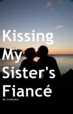 Kissing My Sister's Fiancé by HSH_stories