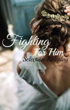 Fighting For Him ||A Selection RP|| MAIDS AND GUARDS ARE WELCOME|| by -EnchantedLove