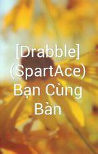 [Drabble] (SpartAce) Bạn Cùng Bàn by spartace_mc