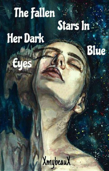 The Fallen Stars In Her Dark Blue Eyes [ON HOLD]