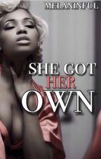 She Got Her Own/SGIM by Melaninful