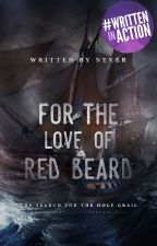 For The Love Of Red Beard (On Hold) by NeverCatchMe