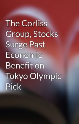 The Corliss Group, Stocks Surge Past Economic Benefit on Tokyo Olympic Pick