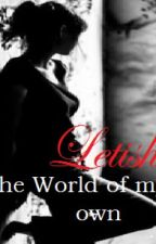 Letisha - The world of my own by Exspressyourselfx