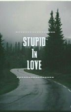 Stupid in Love  [ Complete ] by jungdeul-96