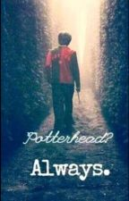 PotterHead? Always. by MissJaurello1996