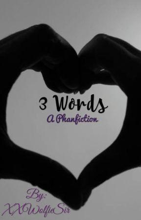 3 Words (A Phanfiction) by XXWolfieSir