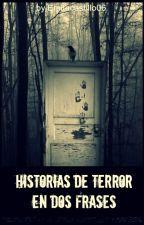 Historias de Terror en dos frases  by EmitaCastillo06