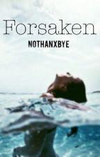 Forsaken (ON HOLD) by nothanxbye