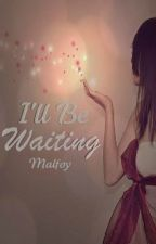 I'll Be Waiting by Malfoy