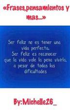 Frases, Pensamientos Y Más... by Michelle26_