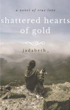 Shattered Hearts of Gold by jadabeth_
