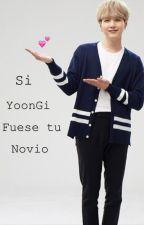 Si Min YoonGi fuese tu novio... by _YoonMin__Madafakas_