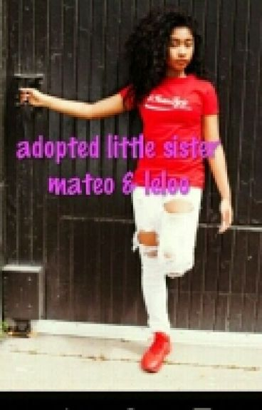 adopted sister (Mateo & Leloo)