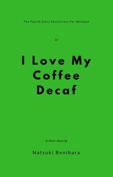 I Love My Coffee Decaf